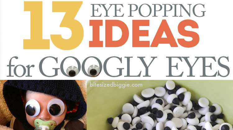 13 eye popping ideas! Add googly eyes!