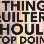 3 Things Quilters Should STOP Doing!