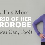 Why This Mom Got Rid of Her Wardrobe