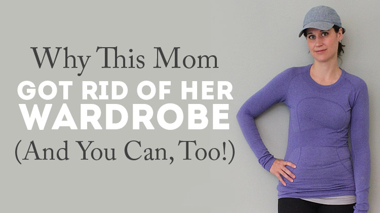 Why one mom got rid of her wardrobe