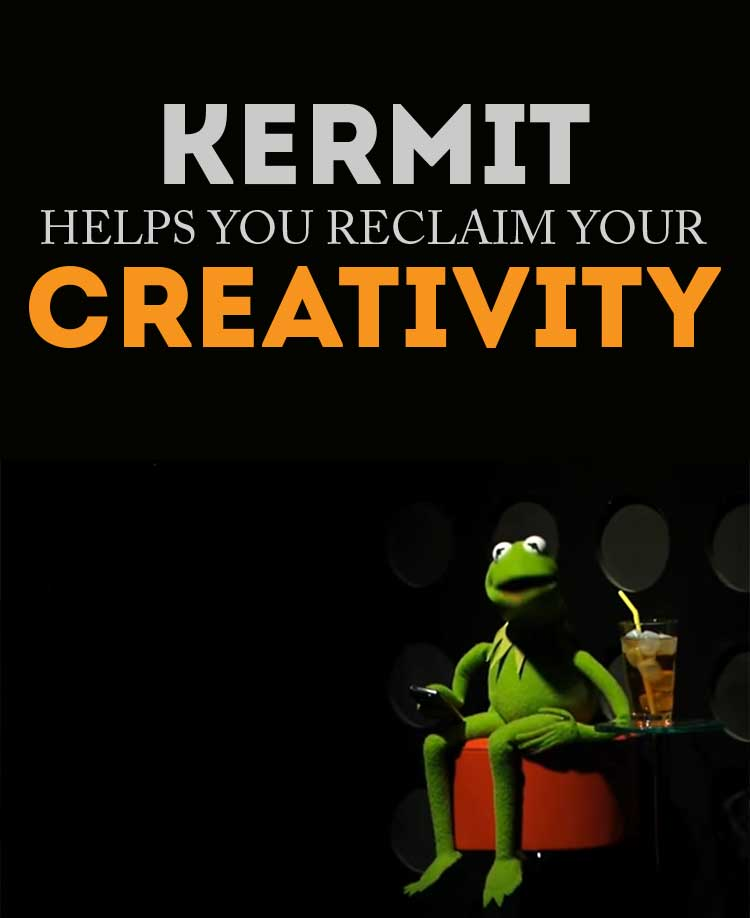 Kermit has AMAZING advice on creativity - great to break out of a creative rut!