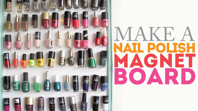 Make a nail polish magnet board! Keep them all easy to see and use!