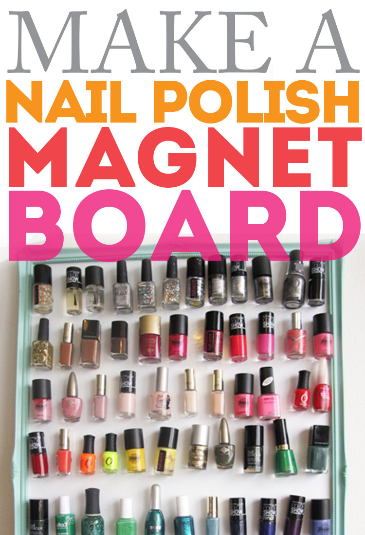 Make a nail polish magnet board! Quick project that makes them easier to keep at hand!