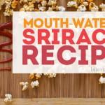 8 Mouth-Watering Sriracha Recipes