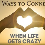7 Ways to Connect With Your Husband When Life Gets Crazy