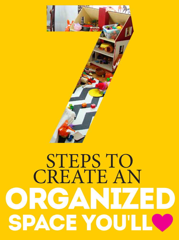 7 steps to an organized space - all simple and do-able, no matter how disorganized you are.