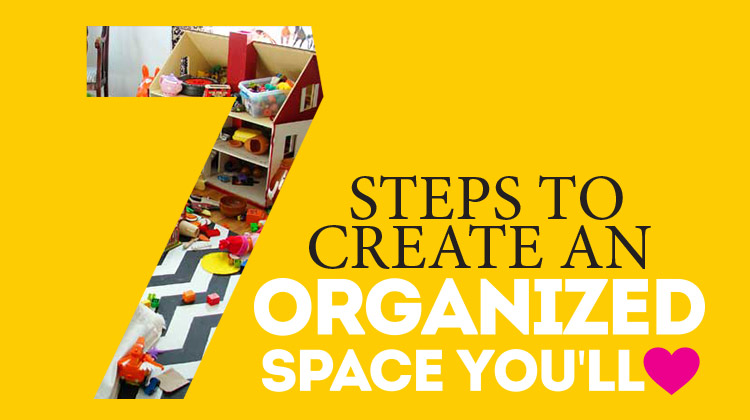 7 steps to an organized space - I can DO this!