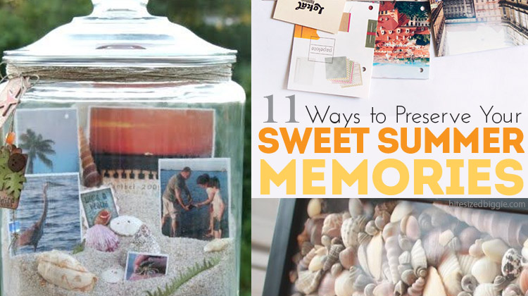 11 Ways to preserve summer memories!