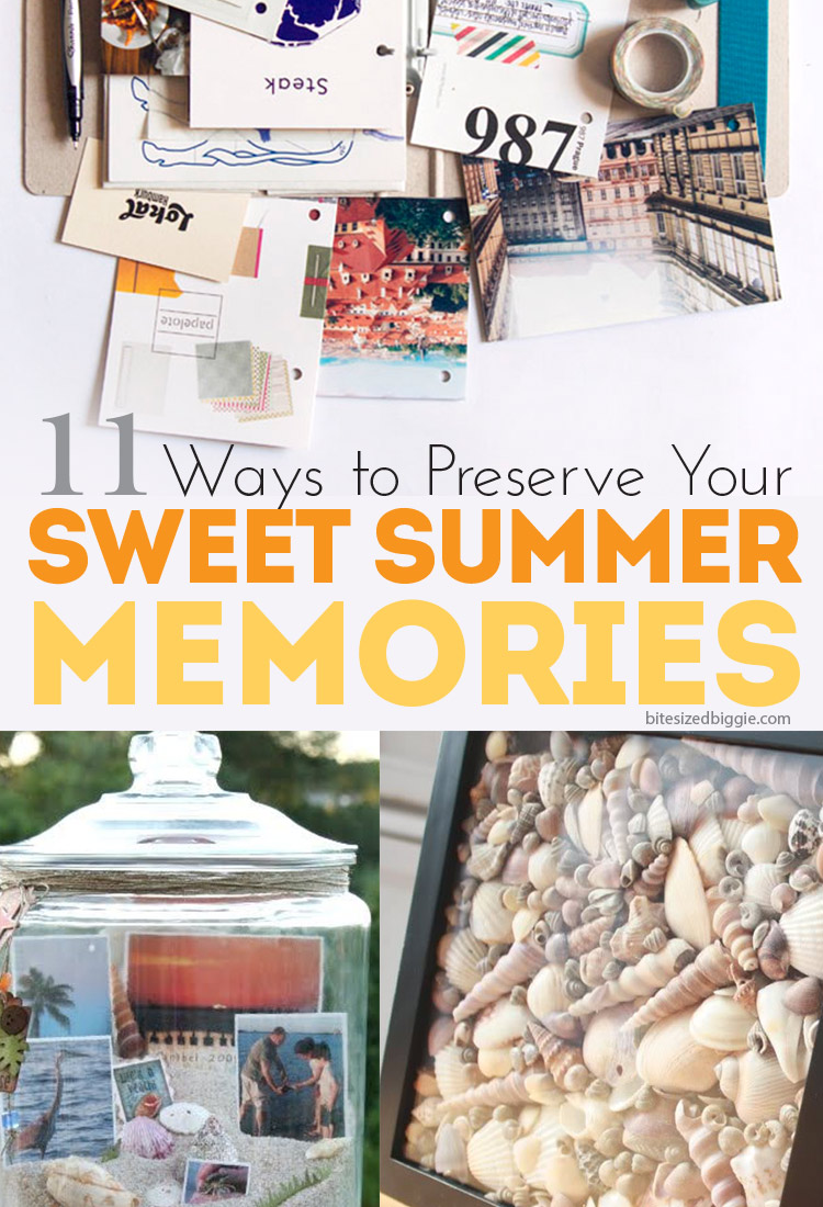 11 ways to preserve sweet summer memories!