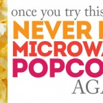 You May Never Eat Microwave Popcorn Again!