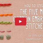 How to do the 5 Most Common Embroidery Stitches