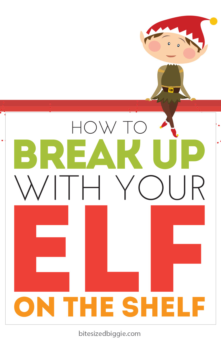 How to Break Up with your Elf on the Shelf when you're ready - without ruining Christmas
