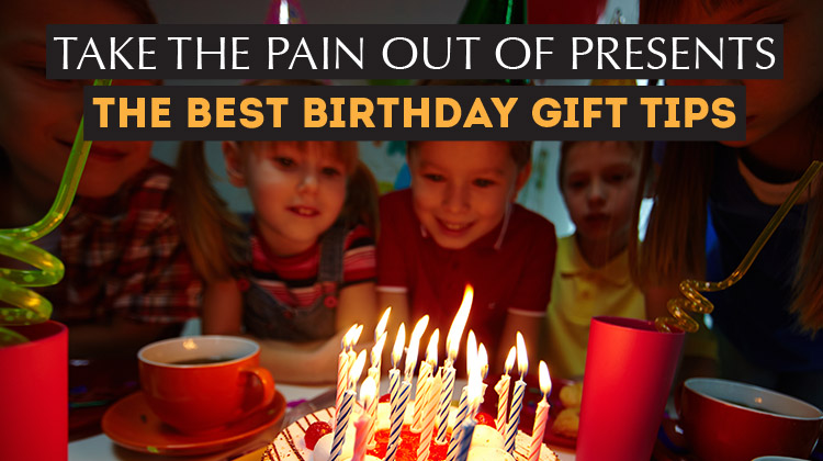Take the pain out of presents - the best Birthday Gift tips!