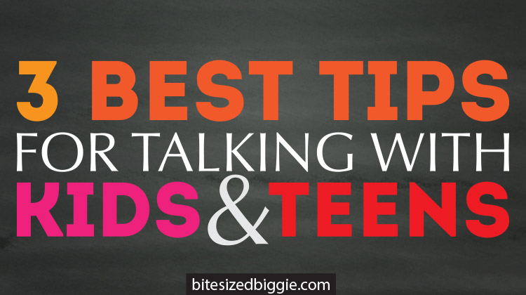 3 BEST tips for talking with kids and teens!