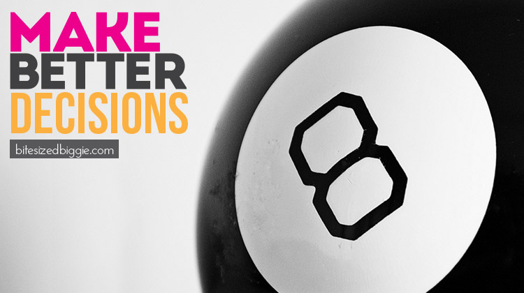 How to MAKE BETTER DECISIONS - no more Magic 8 Ball