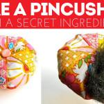 Make a Pincushion with a SECRET INGREDIENT!