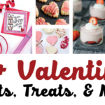 Valentine Crafts, Treats and More – 30+ Ideas!