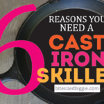 6 Reasons Why You NEED a Cast Iron Skillet